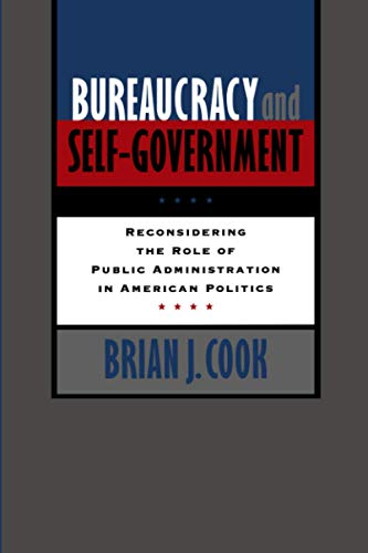 Bureaucracy and Self-Government: Reconsidering the Role of Public Administration in American Politics 9780801854101