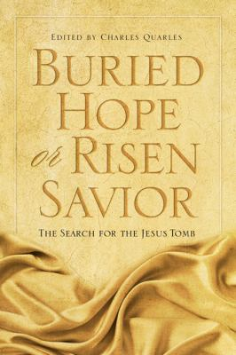 Buried Hope or Risen Savior?: The Search for the Jesus Tomb 9780805447170