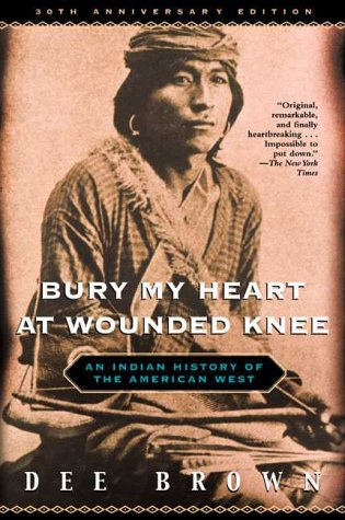 Bury My Heart at Wounded Knee: An Indian History of the American West 9780805066340
