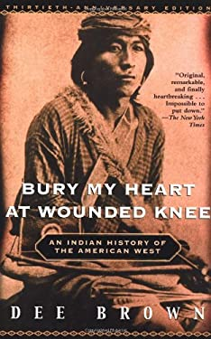 Bury My Heart at Wounded Knee: An Indian History of the American West 9780805066692