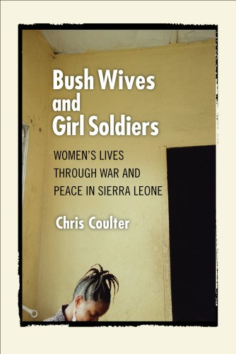 Bush Wives and Girl Soldiers: Women's Lives Through War and Peace in Sierra Leone 9780801475122