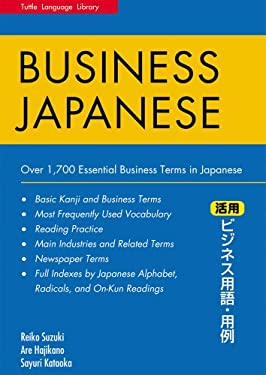 Business Japanese: Over 1,700 Essential Business Terms in Japanese 9780804837804