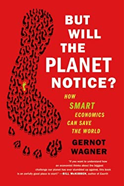 But Will the Planet Notice?: How Smart Economics Can Save the World 9780809032730