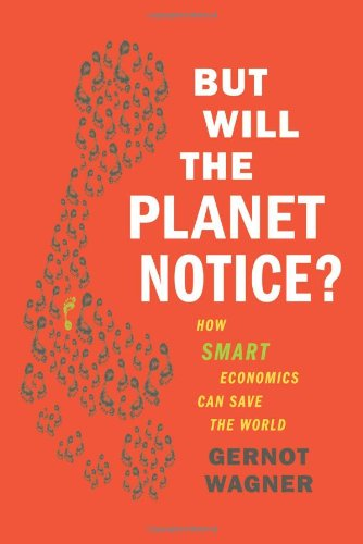 But Will the Planet Notice?: How Smart Economics Can Save the World 9780809052073