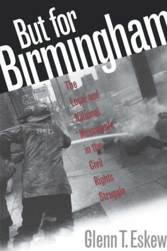 But for Birmingham: The Local and National Movements in the Civil Rights Struggle 9780807846674