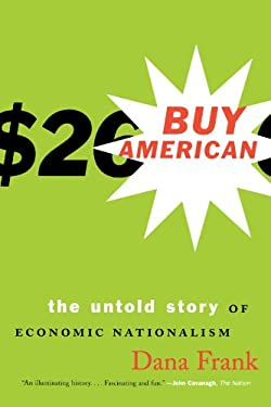 Buy American: The Untold Story of Economic Nationalism 9780807047118