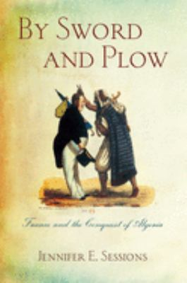 By Sword and Plow: France and the Conquest of Algeria 9780801449758