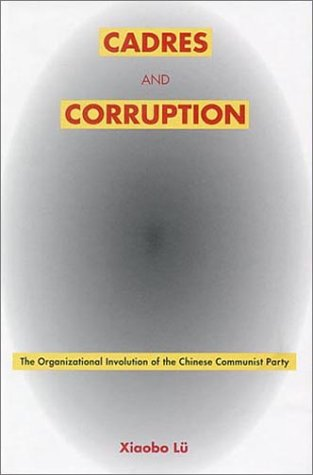Cadres and Corruption: The Organizational Involution of the Chinese Communist Party 9780804739580