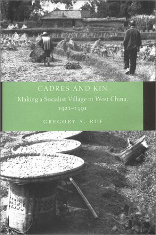 Cadres and Kin: Making a Socialist Village in West China, 1921-1991 9780804741293