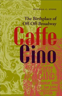 Caffe Cino: The Birthplace of Off-Off-Broadway 9780809326457