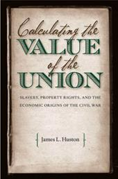 Calculating the Value of the Union: Slavery, Property Rights, and the Economic Origins of the Civil War 3341036