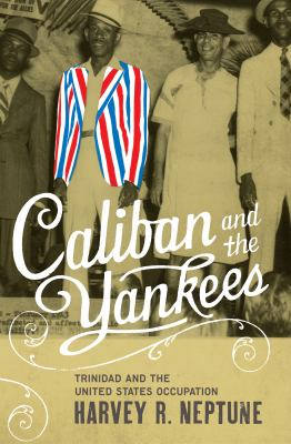 Caliban and the Yankees: Trinidad and the United States Occupation 9780807857885