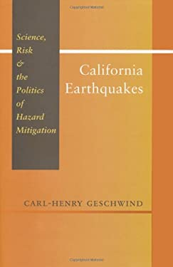 California Earthquakes: Science, Risk, & the Politics of Hazard Mitigation 9780801865961