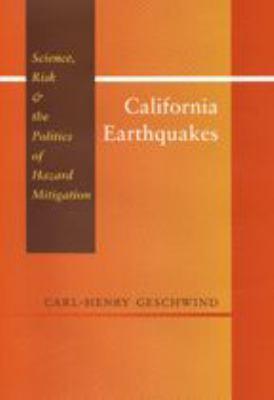 California Earthquakes: Science, Risk, & the Politics of Hazard Mitigation