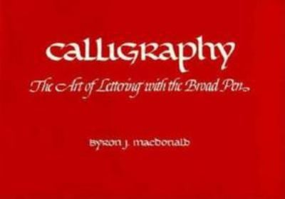 Calligraphy: The Art of Lettering with the Broad Pen 9780800811822