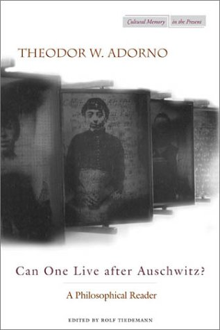Can One Live After Auschwitz?: A Philosophical Reader 9780804731447