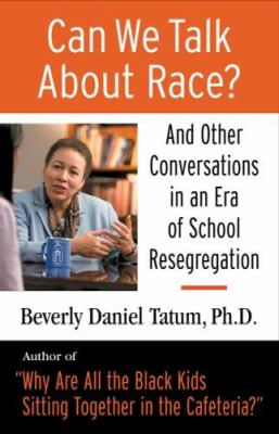 Can We Talk about Race?: And Other Conversations in an Era of School Resegregation 9780807032848