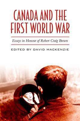 Canada and the First World War: Essays in Honour of Robert Craig Brown 9780802084453