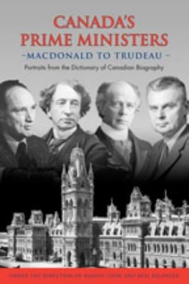 Canada's Prime Ministers: MacDonald to Trudeau: Portraits from the Dictionary of Canadian Biography 9780802091741