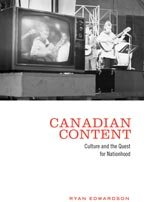 Canadian Content: Culture and the Quest for Nationhood 9780802095190
