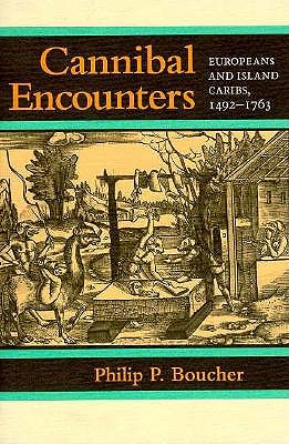 Cannibal Encounters: Europeans and Island Caribs, 1492-1763 9780801843655