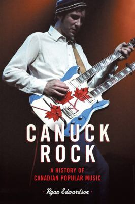 Canuck Rock: A History of Canadian Popular Music 9780802097156