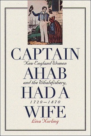 Captain Ahab Had a Wife: New England Women and the Whalefishery, 1720-1870 9780807825617