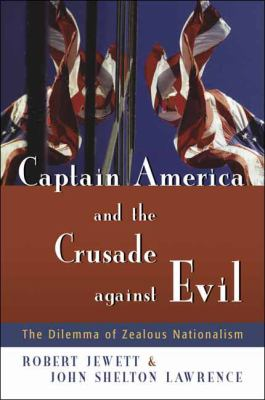 Captain America and the Crusade Against Evil: The Dilemma of Zealous Nationalism 9780802828590