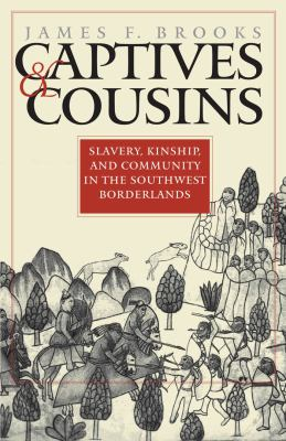 Captives and Cousins: Slavery, Kinship, and Community in the Southwest Borderlands 9780807853825