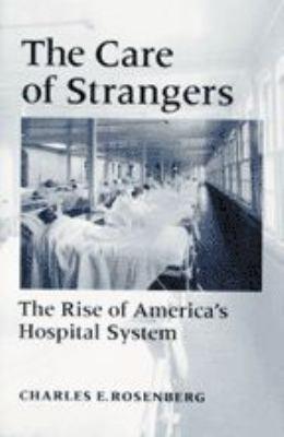 Care of Strangers Rise Amer Hosp 9780801850820