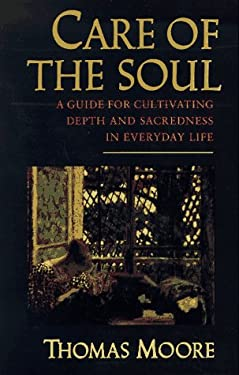 Care of the Soul: A Guide for Cultivating Depth and Sacredness in Everyday Life 9780802726742