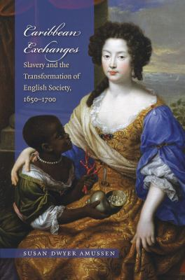 Caribbean Exchanges: Slavery and the Transformation of English Society, 1640-1700 9780807858547
