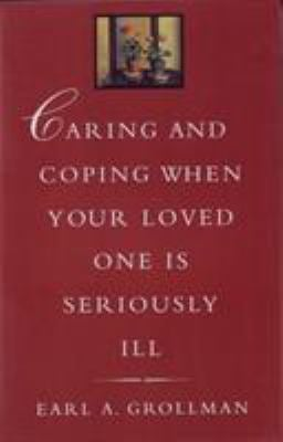 Caring & Coping When Your Loved One Is Seriously Ill 9780807027134