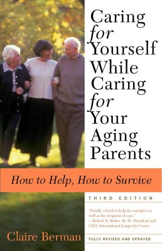 Caring for Yourself While Caring for Your Aging Parents: How to Help, How to Survive 9780805079753