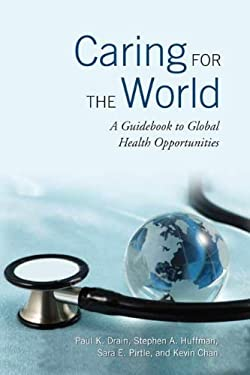 Caring for the World: A Guidebook to Global Health Opportunities 9780802095480