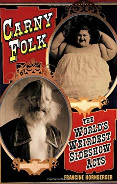 Carny Folk: The World's Weirdest Sideshow Acts 9780806526614