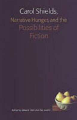 Carol Shields, Narrative Hunger, and the Possibilities of Fiction 9780802084897