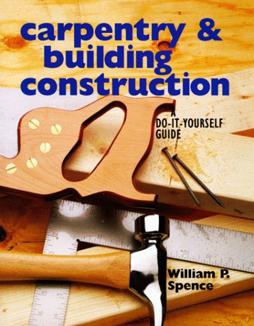 Carpentry & Building Construction: A Do-It-Yourself Guide 9780806998459