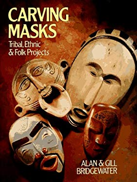 Carving Masks: Tribal, Ethnic and Folk Projects 9780806913360