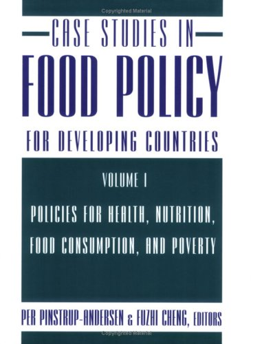 Case Studies in Food Policy for Developing Countries, Volume 1: Policies for Health, Nutrition, Food Consumption, and Poverty 9780801475542