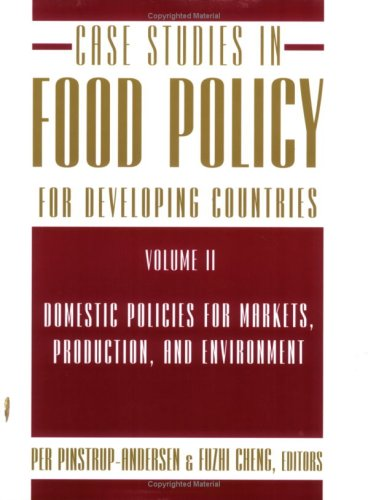 Case Studies in Food Policy for Developing Countries, Volume 2: Domestic Policies for Markets, Production, and Environment 9780801475559
