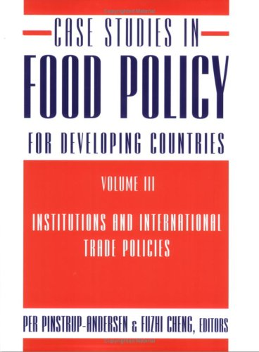Case Studies in Food Policy for Developing Countries, Volume 3: Institutions and International Trade Policies 9780801475566