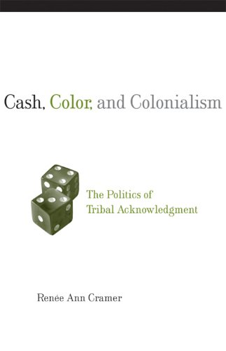 Cash, Color, and Colonialism: The Politics of Tribal Acknowledgment 9780806136714