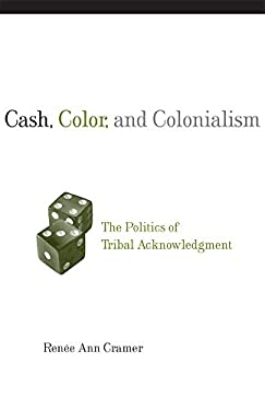 Cash, Color, and Colonialism: The Politics of Tribal Acknowledgement 9780806139876