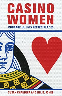 Casino Women: Courage in Unexpected Places 9780801450143