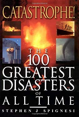 Catastrophe!: The 100 Greatest Disasters of All Time 9780806525587