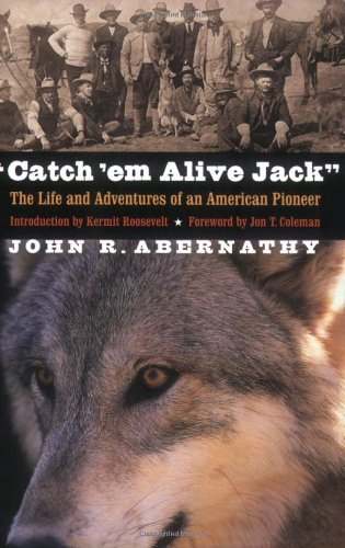 Catch 'em Alive Jack: The Life and Adventures of an American Pioneer 9780803259560