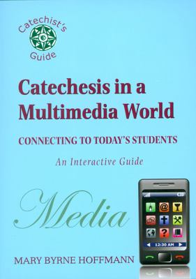 Catechesis in a Multi-Media World: Connecting to Today's Students 9780809147083