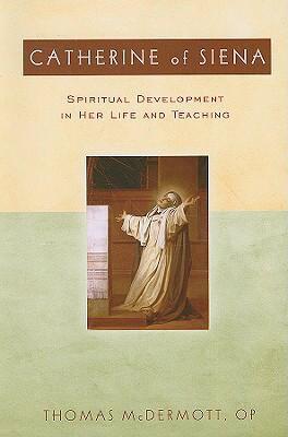 Catherine of Siena: Spiritual Development in Her Life and Teaching