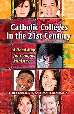 Catholic Colleges in the 21st Century: A Road Map for Campus Ministry 9780809147335